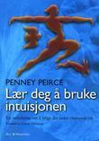 """""""Lær deg å bruke intuisjonen - en veiledning i å følge sin indre visdomskilde"""" av Penney Peirce"""
