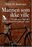 """""""Mannen som ikke ville - """"til alle de vi ikke ser"""""""" av Vidar H. Andersen"""