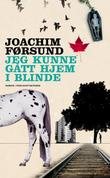 """""""Jeg kunne gått hjem i blinde - roman"""" av Joachim Førsund"""