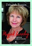 """""""Magisk hverdag - fra magefølelse til målrettet selvutvikling"""" av Deborah Borgen"""