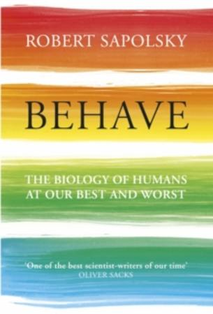 """Behave - the biology of humans at our best and worst"" av Robert M. Sapolsky"