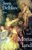 """Moria land - Roman (Swedish Edition)"" av Sven Delblanc"