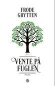 """""""Vente på fuglen noveller"""" av Frode Grytten"""