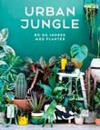 """""""Urban jungle bo og innred med planter"""" av Igor Josifovic"""