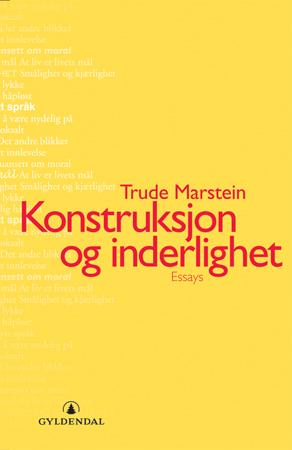 """""""Konstruksjon og inderlighet - essays"""" av Trude Marstein"""
