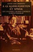 """""""Å gi kjærligheten et språk - syv studier i Sigrid Undsets forfatterskap"""" av Anne-Lisa Amadou"""