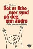 """""""Det er ikke mer synd på deg enn andre - en bok om ansvar og frigjøring"""" av Ingvard Wilhelmsen"""