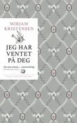 """""""Jeg har ventet på deg - roman"""" av Mirjam Kristensen"""