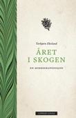 """""""Året i skogen - en mikroekspedisjon"""" av Torbjørn Ekelund"""