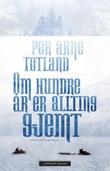 """""""Om hundre år er allting gjemt"""" av Per Arne Totland"""