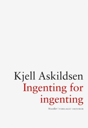 """""""Ingenting for ingenting - noveller"""" av Kjell Askildsen"""