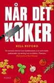 """""""Når det koker - en amatørs opplevelser som kjøkkenslave, à la carte-kokk, pastamaker og lærling hos en slakter i Toscana"""" av Bill Buford"""
