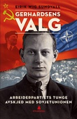 """Gerhardsens valg - Arbeiderpartiets tunge avskjed med Sovjetunionen 1917-1949"" av Eirik Wig Sundvall"