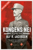 """Kongens nei - 10. april 1940"" av Alf R. Jacobsen"