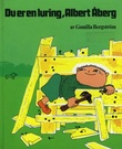 """""""Du er en luring, Albert Åberg"""" av Gunilla Bergström"""