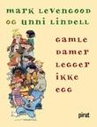 """""""Gamle damer legger ikke egg - nye barn - nye utsagn!"""" av Unni Lindell"""