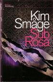 """Sub Rosa"" av Kim Småge"