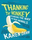 """Thanking The Monkey - Rethinking The Way We Treat Animals"" av Karen Dawn"
