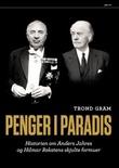 """""""Penger i paradis historien om Anders Jahres og Hilmar Rekstens skjulte formuer"""" av Trond Gram"""