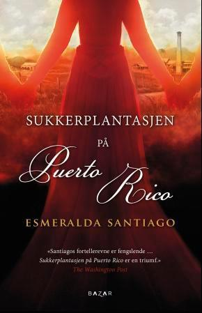 """""""Sukkerplantasjen på Puerto Rico"""" av Esmeralda Santiago"""