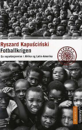 """""""Fotballkrigen - en reportasjereise i Afrika og Latin-Amerika"""" av Ryszard Kapuscinski"""