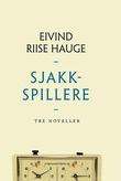 """""""Sjakkspillere - tre noveller"""" av Eivind Riise Hauge"""