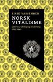 """""""Norsk vitalisme - litteratur, ideologi og livsdyrking 1890-1940"""" av Eirik Vassenden"""