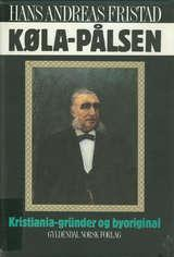 """Køla-Pålsen - Kristiania-grunder og byoriginal"" av Hans Andreas Fristad"