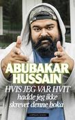 """""""Hvis jeg var hvit hadde jeg ikke skrevet denne boka"""" av Abubakar Hussain"""