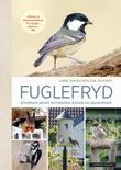 """""""Fuglefryd - hvordan skape kvitrende hager og balkonger"""" av Anne Havåg Holter-Hovind"""