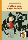 """""""Gutten som hatet fotball"""" av Arne Berggren"""