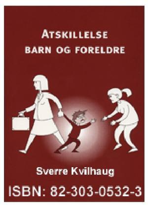"""""""Atskillelse barn og foreldre"""" av Sverre Kvilhaug"""