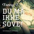 """""""Du må ikke sove!"""" av Fanny F."""
