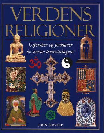 """""""Verdens religioner - utforsker og forklarer de største trosretningene"""" av John Bowker"""