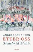 """""""Etter oss - samtaler på det siste"""" av Anders Johansen"""