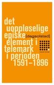 """""""Det uoppløselige episke element i Telemark i perioden 1591-1896 - roman"""" av Dag Solstad"""