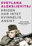 """""""Krigen har intet kvinnelig ansikt"""" av Svetlana Aleksijevitsj"""