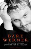 """""""Bare Werner den personlige historien om Jan Werner Danielsen"""" av Thor-Egil Danielsen"""