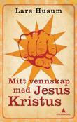 """""""Mitt vennskap med Jesus Kristus"""" av Lars Husum"""