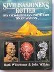 """""""Sivilisasjonens røtter - hva arkeologene kan fortelle om tidlige samfunn"""" av Ruth Whitehouse"""