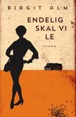 """""""Endelig skal vi le - roman"""" av Birgit Alm"""