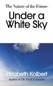 """""""Under a white sky - the nature of the future"""" av Elizabeth Kolbert"""