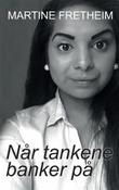 """""""Når tankene banker på - min historie"""" av Martine Fretheim"""