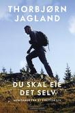 """""""Du skal eie det selv memoarer fra et politisk liv"""" av Thorbjørn Jagland"""