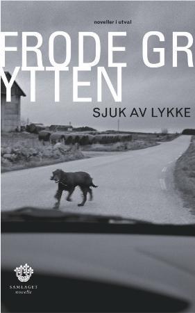"""""""Sjuk av lykke - noveller i utval"""" av Frode Grytten"""