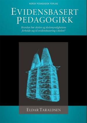 """""""Evidensbasert pedagogikk - hvordan bør skolen og skolemyndighetene forholde seg til evidensbasering i skolen?"""" av Eldar Taraldsen"""