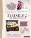 """""""Strikking for nybegynnere en grunnbok med teknikker, tips og designerens egne hemmeligheter"""" av Debbie Bliss"""