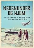 """""""Nedenunder og hjem - nordmenn i Australia gjennom 400 år"""" av Fredrik Larsen Lund"""