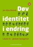 """""""Døv identitet i endring lokale liv - globale bevegelser"""" av Jan-Kåre Breivik"""