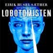 """""""Lobotomisten ; Heksedoktoren"""" av Eirik Husby Sæther"""
